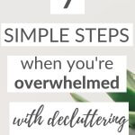 7 steps when you're overwhelmed with decluttering