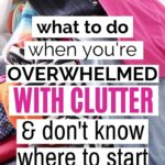tips when you're overwhelmed with decluttering