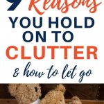 reasons you hold onto clutter