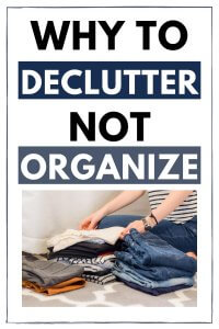 need to declutter more, not organize more