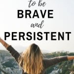 Be brave and persistent