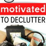 get motivated to declutter