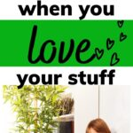 declutter when you love your stuff