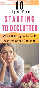 start decluttering when you are overwhelmed