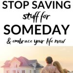 let go of someday and what if clutter
